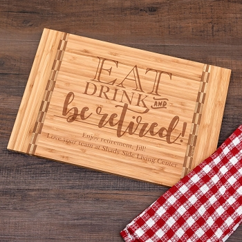 Eat, Drink & Be Retired Cutting Board